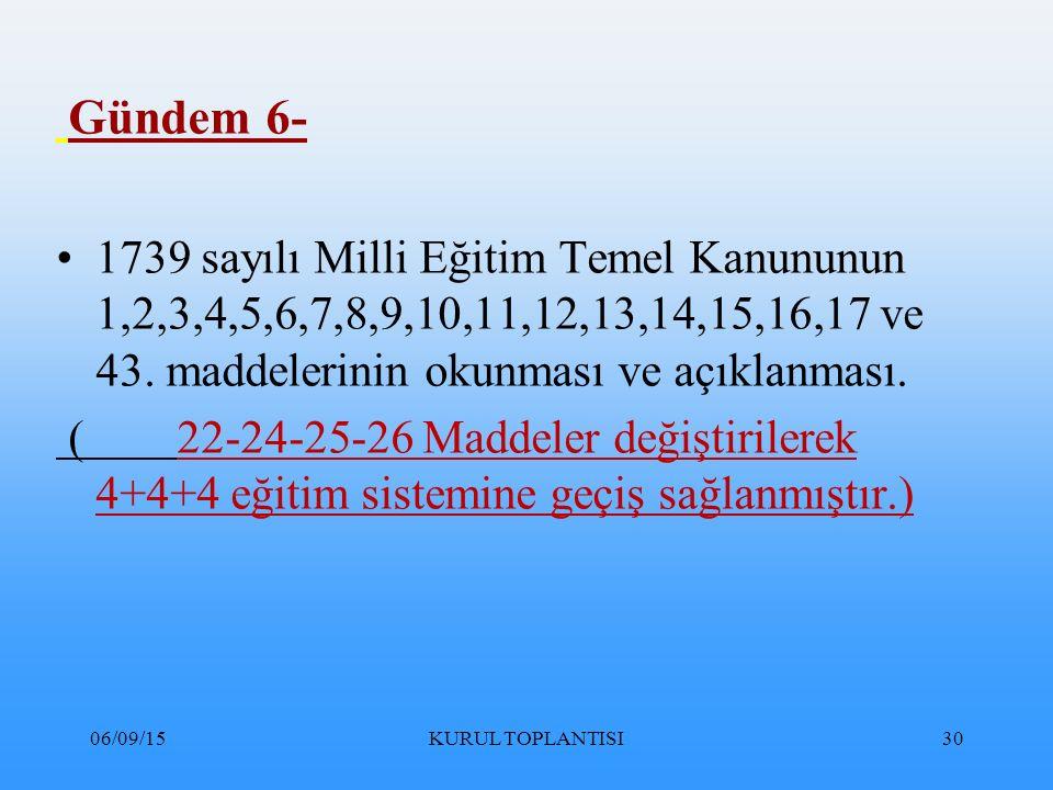 Gündem 6- 1739 sayılı Milli Eğitim Temel Kanununun 1,2,3,4,5,6,7,8,9,10,11,12,13,14,15,16,17 ve 43. maddelerinin okunması ve açıklanması.