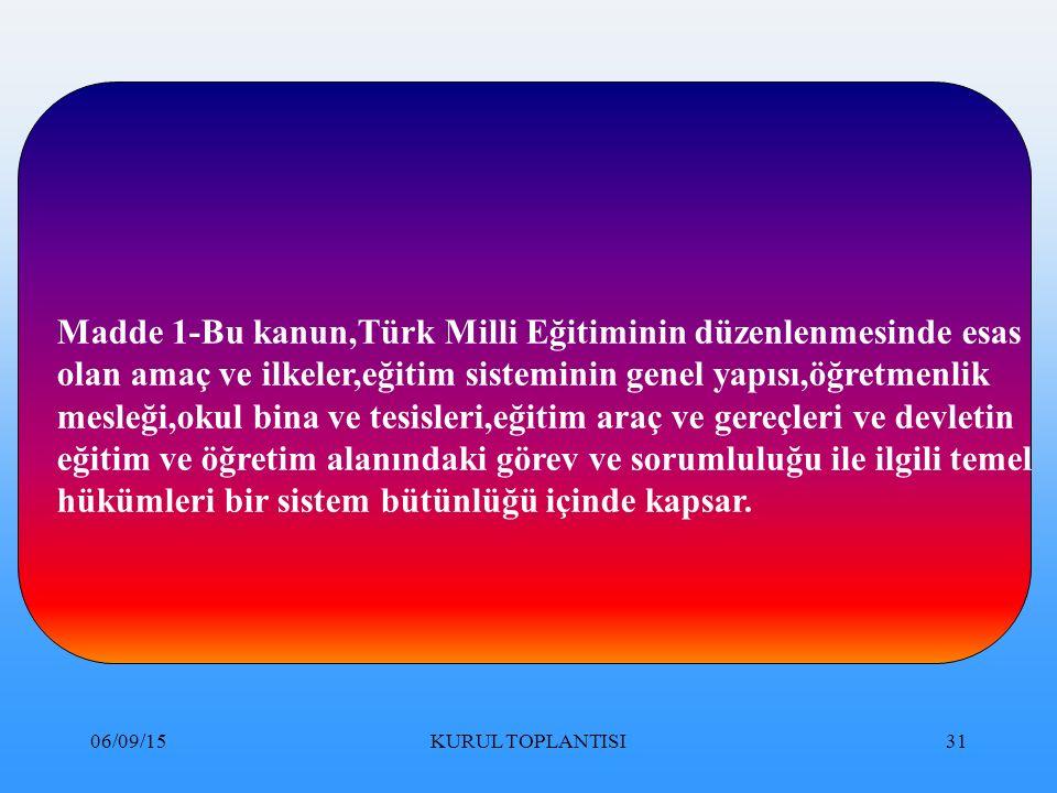 Madde 1-Bu kanun,Türk Milli Eğitiminin düzenlenmesinde esas
