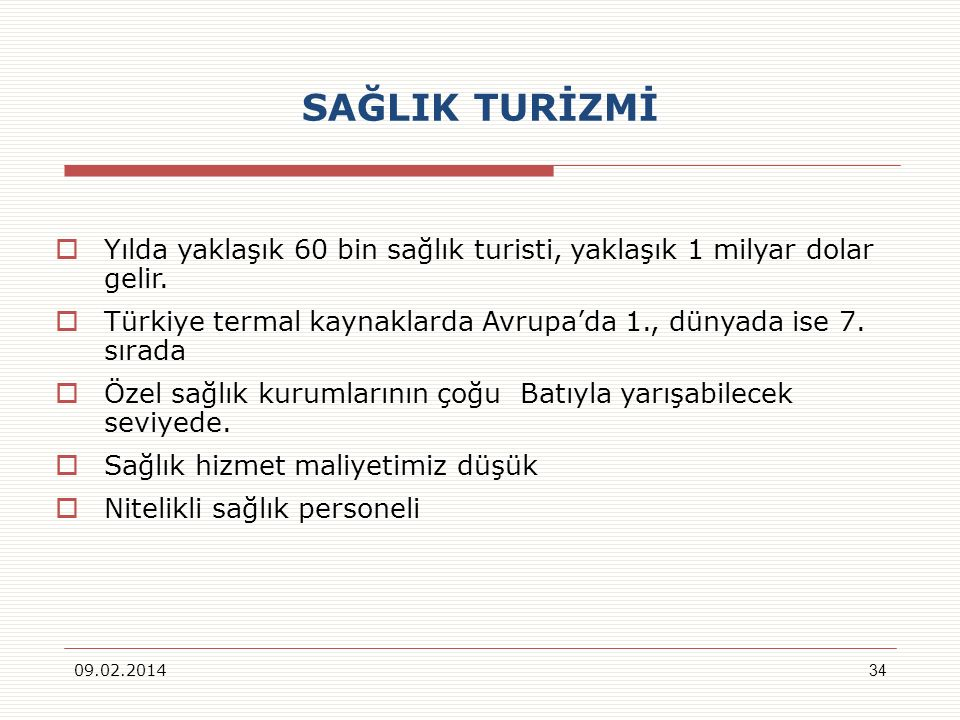 SAĞLIK TURİZMİ Yılda yaklaşık 60 bin sağlık turisti, yaklaşık 1 milyar dolar gelir. Türkiye termal kaynaklarda Avrupa'da 1., dünyada ise 7. sırada.