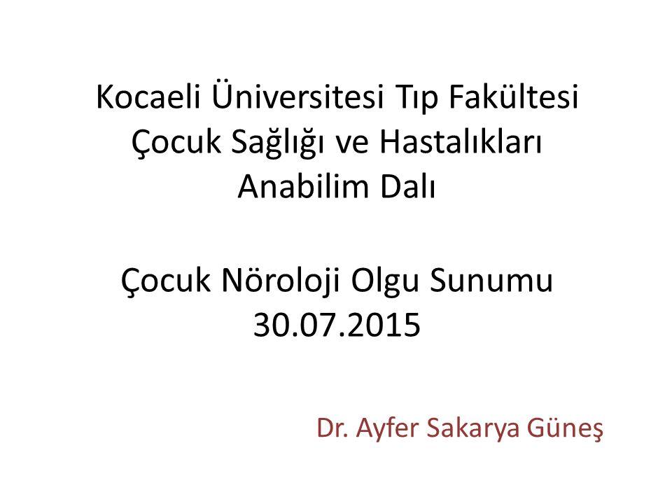 Kocaeli Üniversitesi Tıp Fakültesi Çocuk Sağlığı ve Hastalıkları Anabilim Dalı Çocuk Nöroloji Olgu Sunumu 30.07.2015