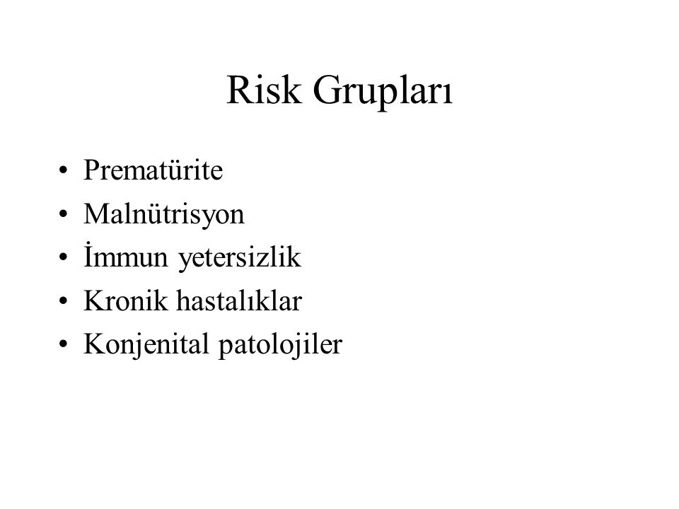 Risk Grupları Prematürite Malnütrisyon İmmun yetersizlik