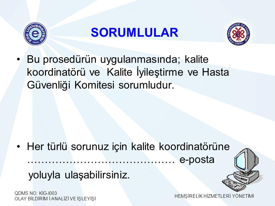 SORUMLULAR Bu prosedürün uygulanmasında; kalite koordinatörü ve Kalite İyileştirme ve Hasta Güvenliği Komitesi sorumludur.