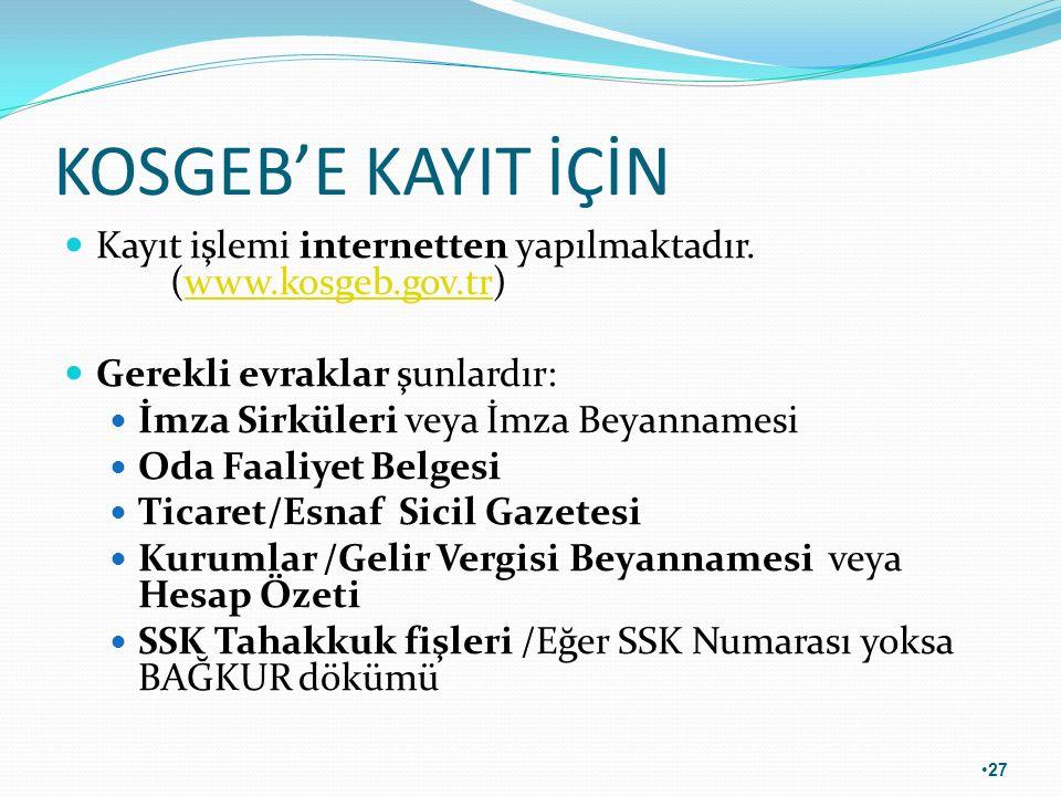 KOSGEB'E KAYIT İÇİN Kayıt işlemi internetten yapılmaktadır. (www.kosgeb.gov.tr) Gerekli evraklar şunlardır: