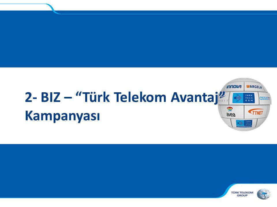 2- BIZ – Türk Telekom Avantaj Kampanyası