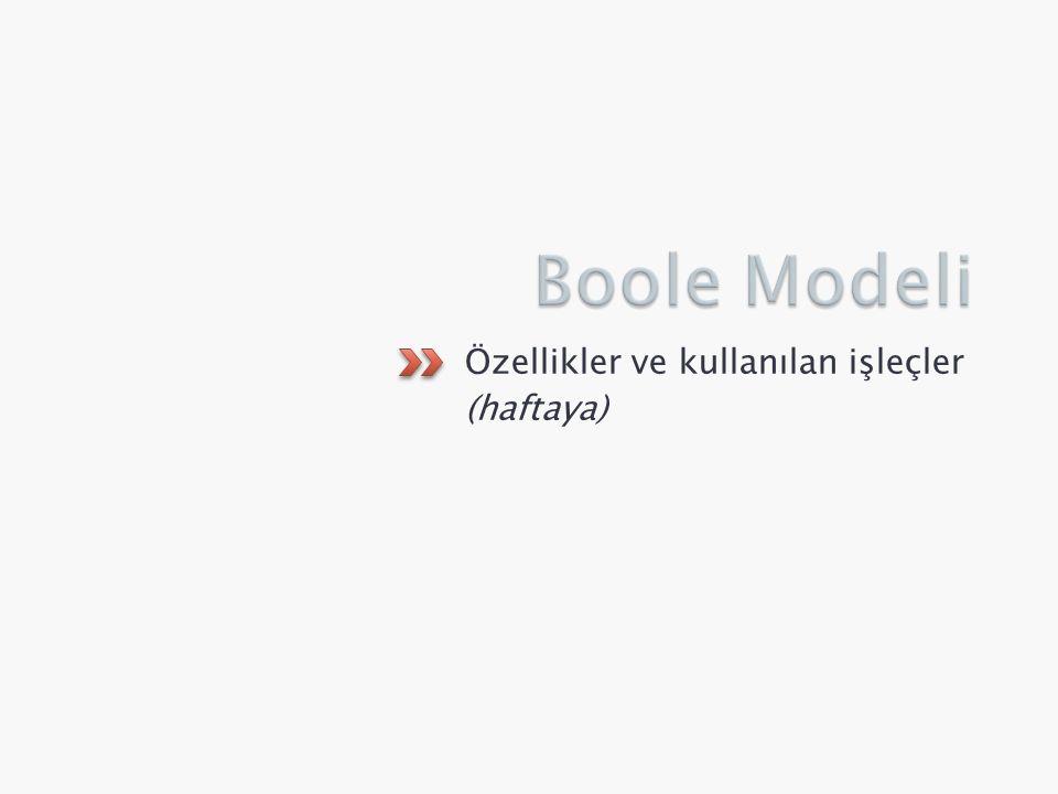 Boole Modeli Özellikler ve kullanılan işleçler (haftaya)