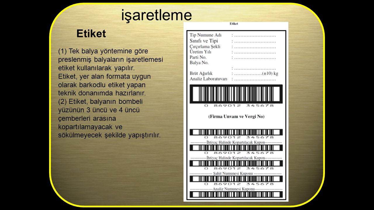 işaretleme Etiket. (1) Tek balya yöntemine göre preslenmiş balyaların işaretlemesi etiket kullanılarak yapılır.