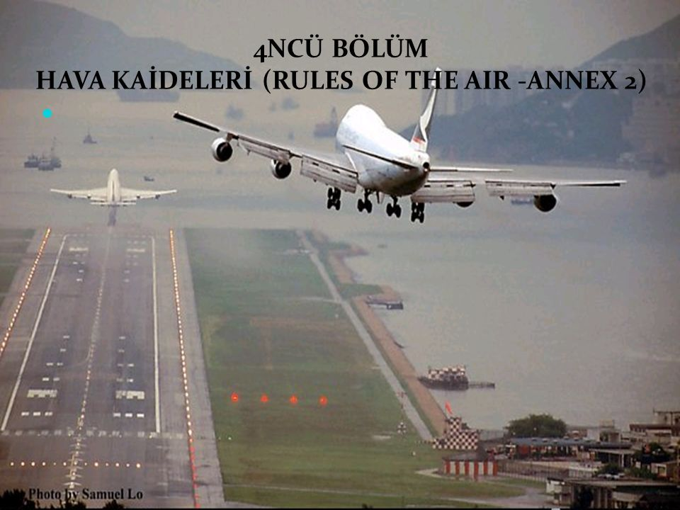 4NCÜ BÖLÜM HAVA KAİDELERİ (RULES OF THE AIR -ANNEX 2)