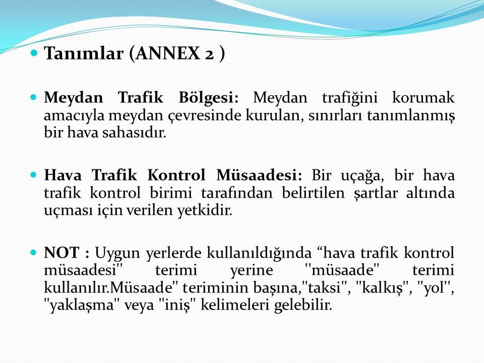 Tanımlar (ANNEX 2 ) Meydan Trafik Bölgesi: Meydan trafiğini korumak amacıyla meydan çevresinde kurulan, sınırları tanımlanmış bir hava sahasıdır.