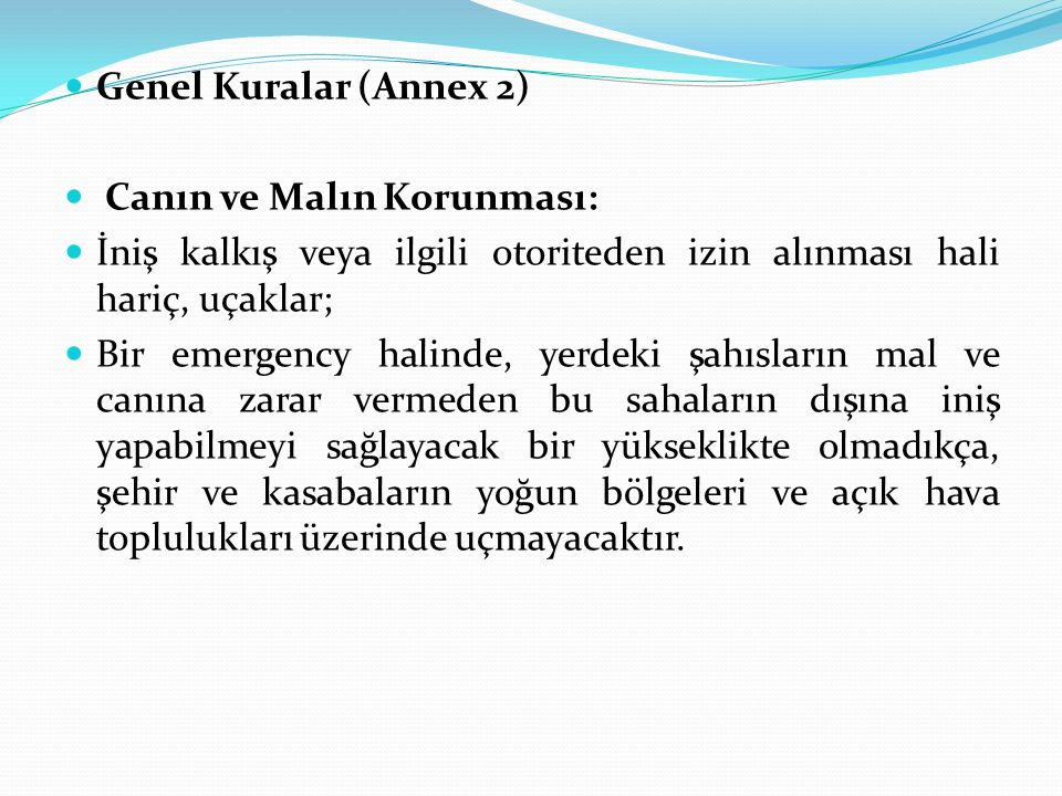 Genel Kuralar (Annex 2) Canın ve Malın Korunması: İniş kalkış veya ilgili otoriteden izin alınması hali hariç, uçaklar;
