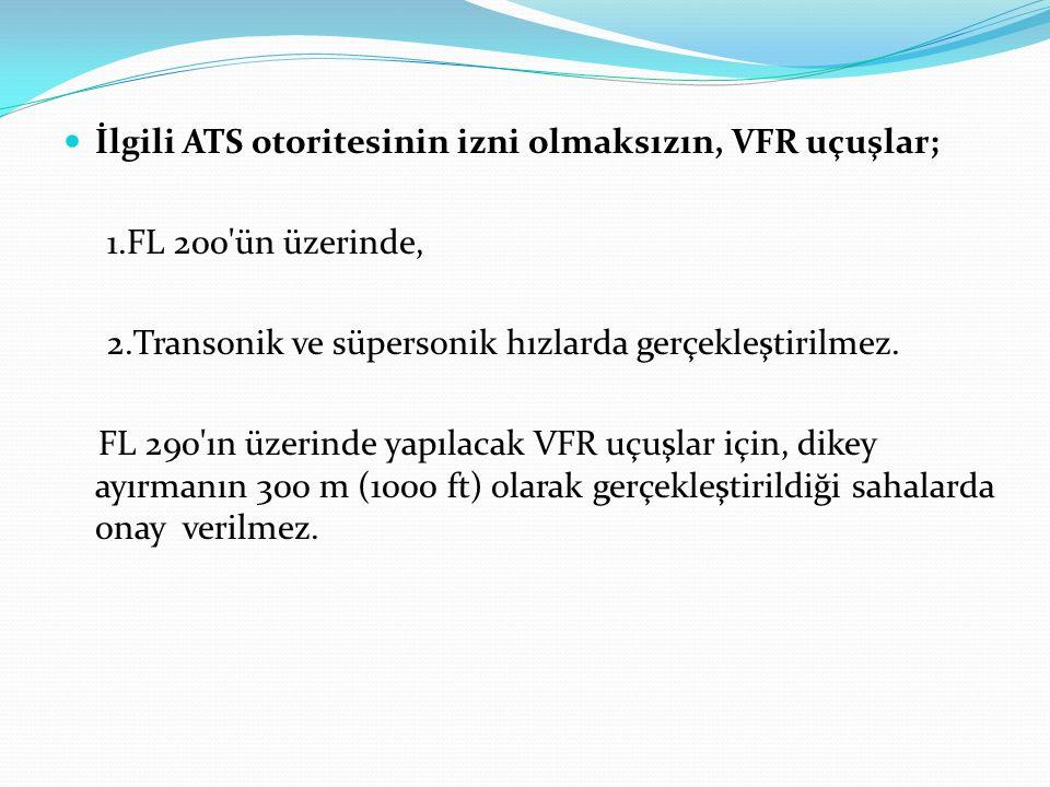 İlgili ATS otoritesinin izni olmaksızın, VFR uçuşlar;