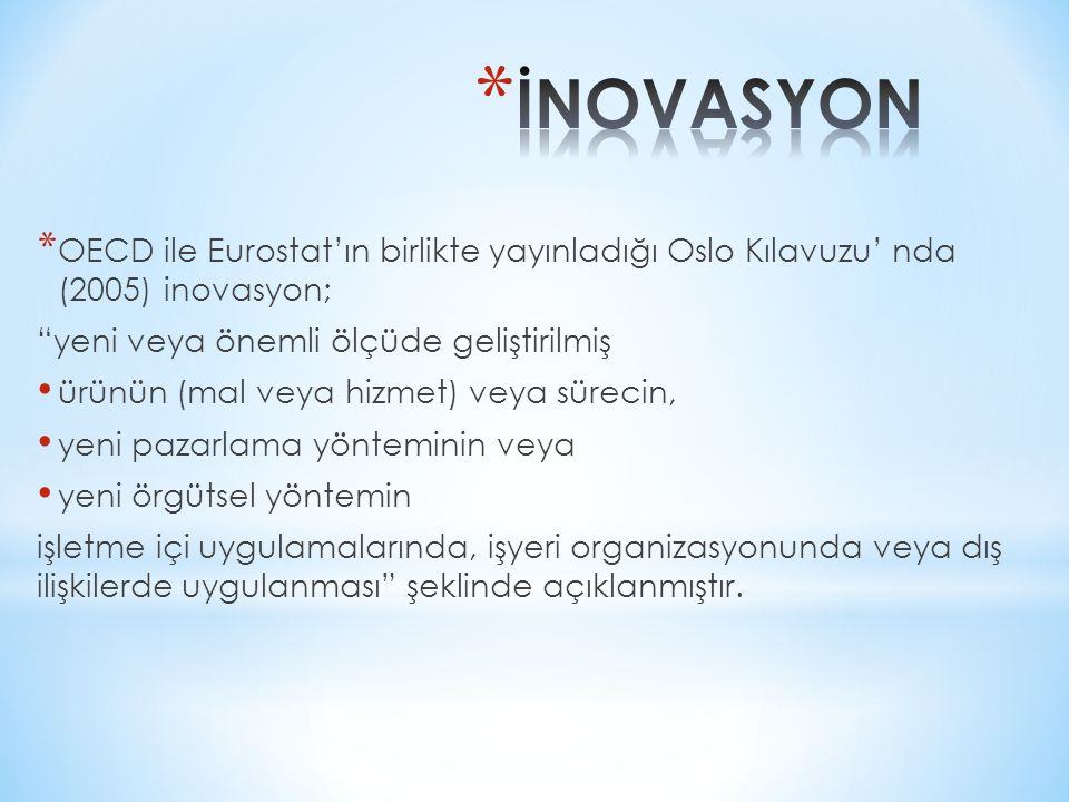 İNOVASYON OECD ile Eurostat'ın birlikte yayınladığı Oslo Kılavuzu' nda (2005) inovasyon; yeni veya önemli ölçüde geliştirilmiş.