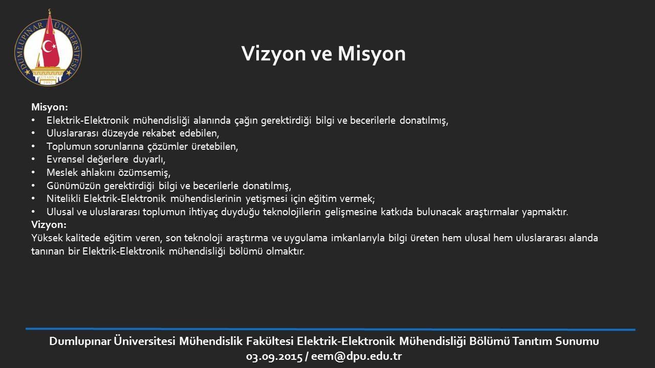Vizyon ve Misyon Misyon: Elektrik-Elektronik mühendisliği alanında çağın gerektirdiği bilgi ve becerilerle donatılmış,
