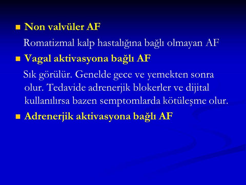 Non valvüler AF Romatizmal kalp hastalığına bağlı olmayan AF. Vagal aktivasyona bağlı AF.