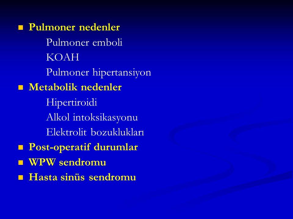 Pulmoner nedenler Pulmoner emboli. KOAH. Pulmoner hipertansiyon. Metabolik nedenler. Hipertiroidi.