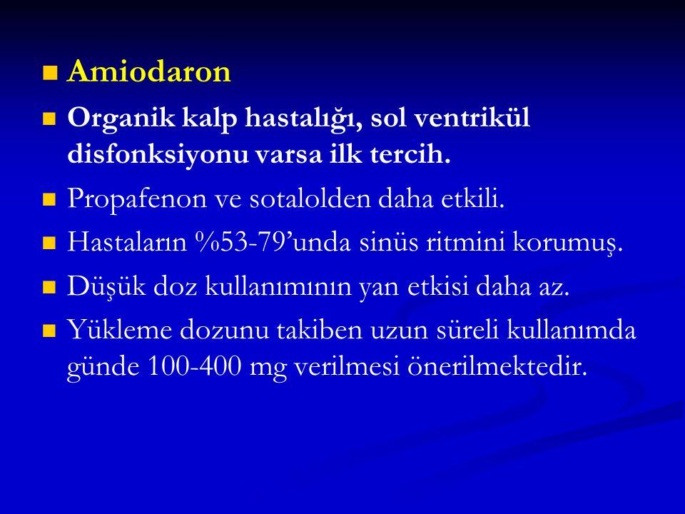 Amiodaron Organik kalp hastalığı, sol ventrikül disfonksiyonu varsa ilk tercih. Propafenon ve sotalolden daha etkili.