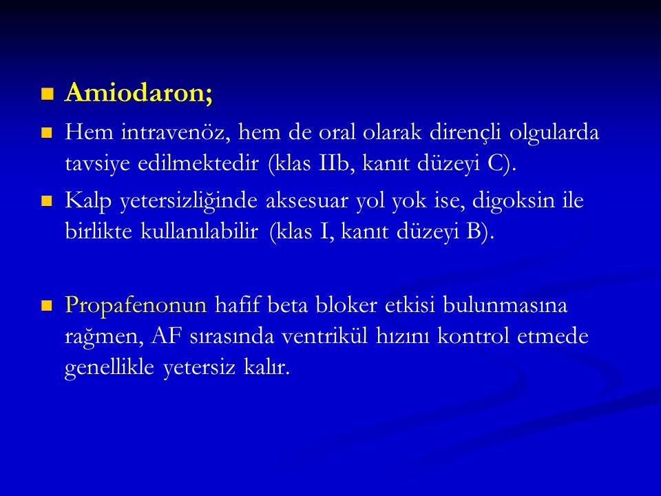 Amiodaron; Hem intravenöz, hem de oral olarak dirençli olgularda tavsiye edilmektedir (klas IIb, kanıt düzeyi C).