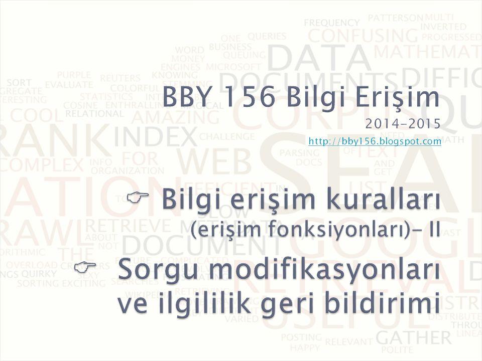 BBY 156 Bilgi Erişim 2014-2015 http://bby156. blogspot