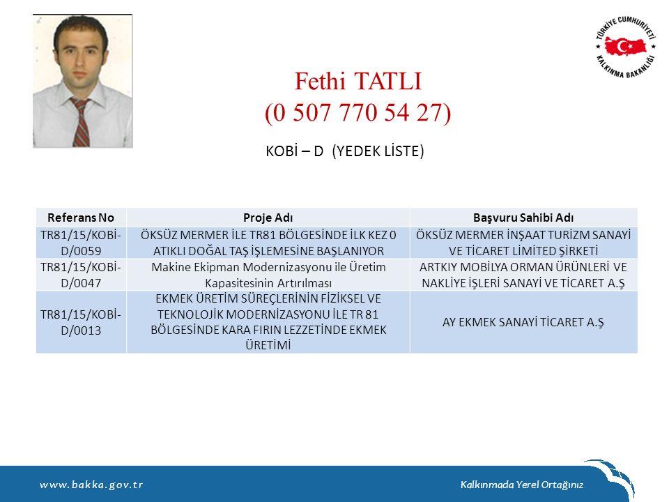 Fethi TATLI (0 507 770 54 27) KOBİ – D (YEDEK LİSTE) Referans No