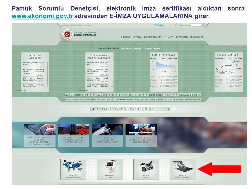 Pamuk Sorumlu Denetçisi, elektronik imza sertifikası aldıktan sonra www.ekonomi.gov.tr adresinden E-İMZA UYGULAMALARINA girer.