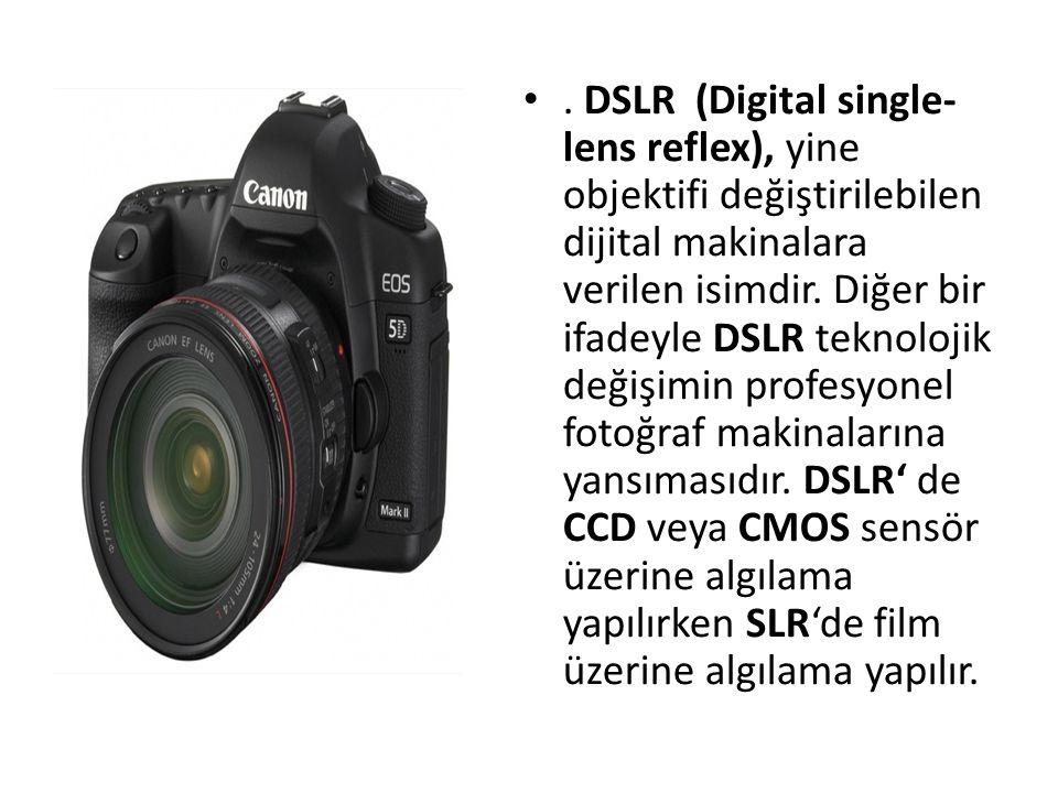 DSLR (Digital single-lens reflex), yine objektifi değiştirilebilen dijital makinalara verilen isimdir.