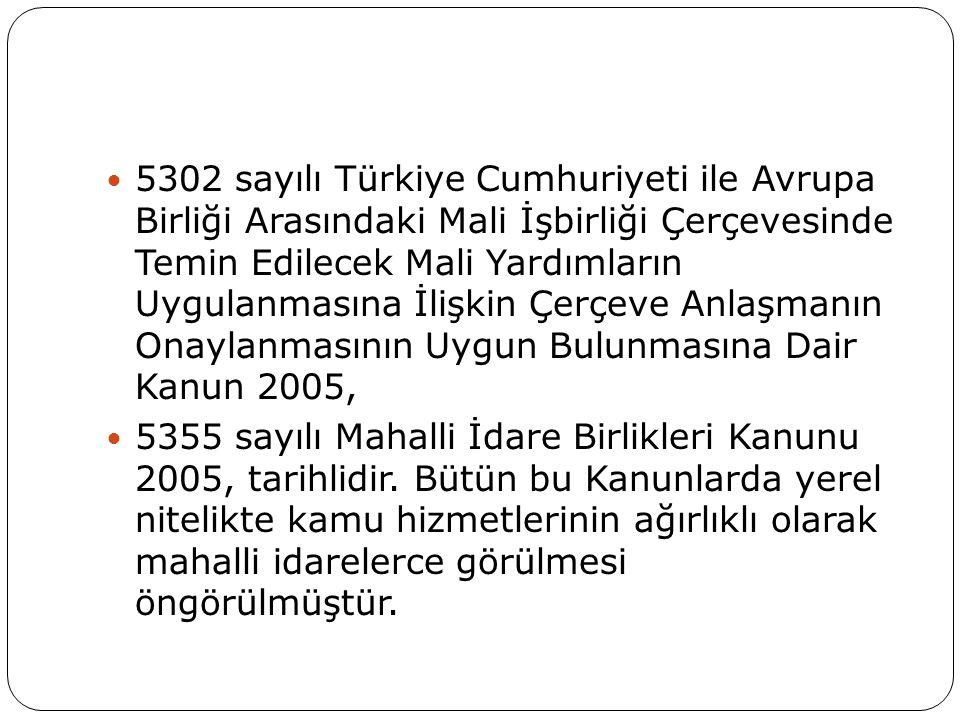 5302 sayılı Türkiye Cumhuriyeti ile Avrupa Birliği Arasındaki Mali İşbirliği Çerçevesinde Temin Edilecek Mali Yardımların Uygulanmasına İlişkin Çerçeve Anlaşmanın Onaylanmasının Uygun Bulunmasına Dair Kanun 2005,