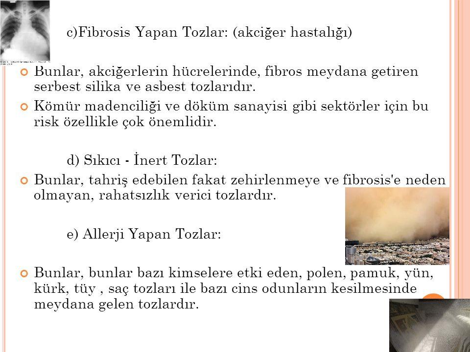 c)Fibrosis Yapan Tozlar: (akciğer hastalığı)