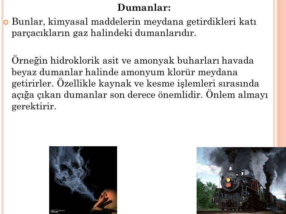 Dumanlar: Bunlar, kimyasal maddelerin meydana getirdikleri katı parçacıkların gaz halindeki dumanlarıdır.