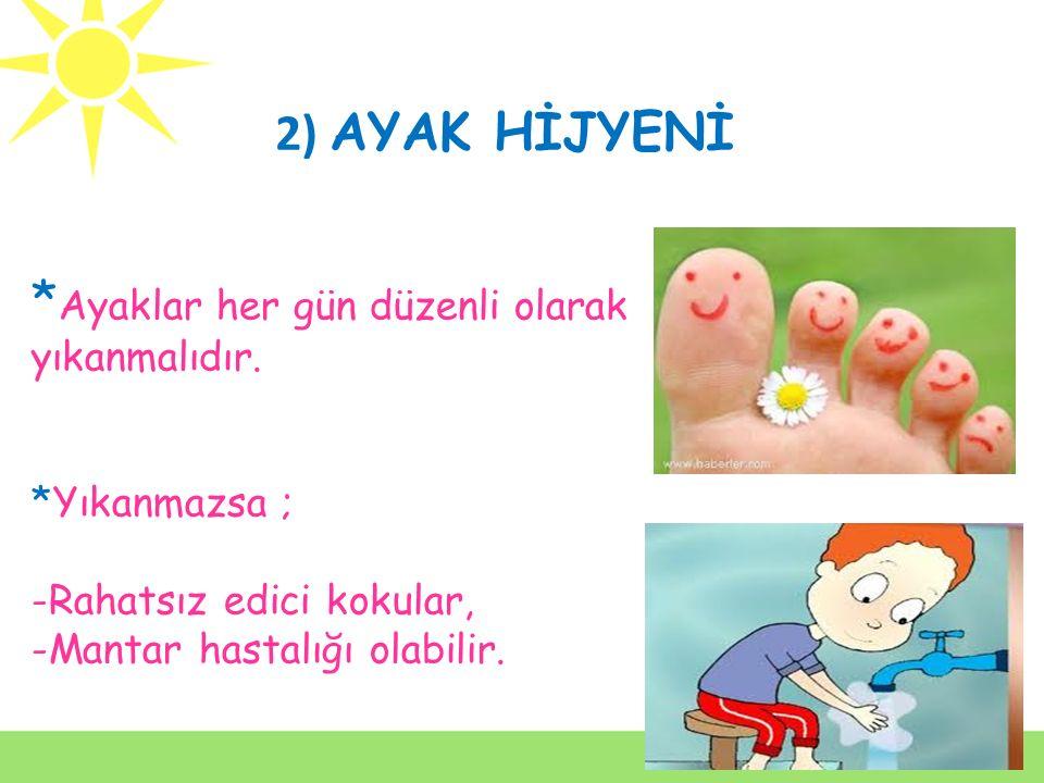 *Ayaklar her gün düzenli olarak yıkanmalıdır.