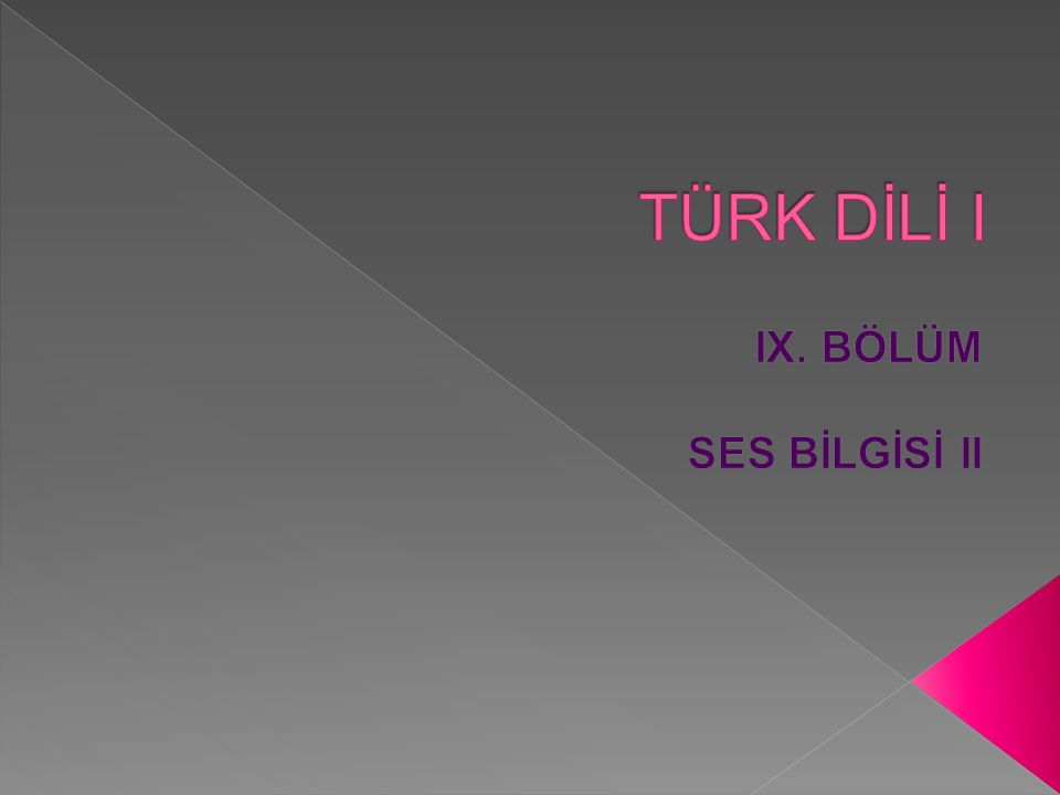 TÜRK DİLİ I IX. BÖLÜM SES BİLGİSİ II