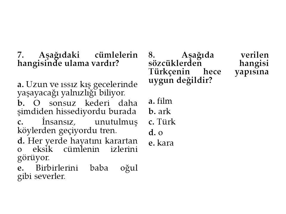 7. Aşağıdaki cümlelerin hangisinde ulama vardır. a