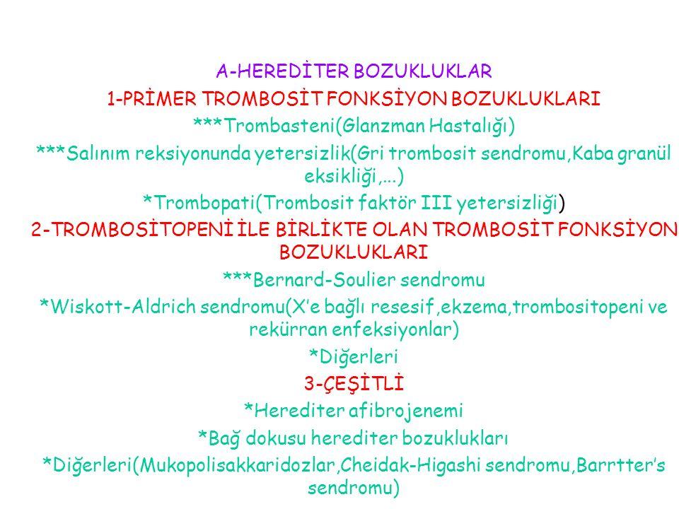 A-HEREDİTER BOZUKLUKLAR 1-PRİMER TROMBOSİT FONKSİYON BOZUKLUKLARI