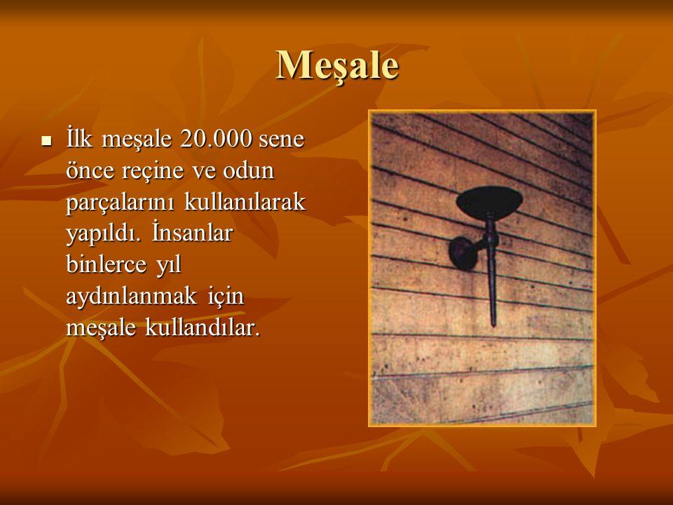 Meşale İlk meşale 20.000 sene önce reçine ve odun parçalarını kullanılarak yapıldı.