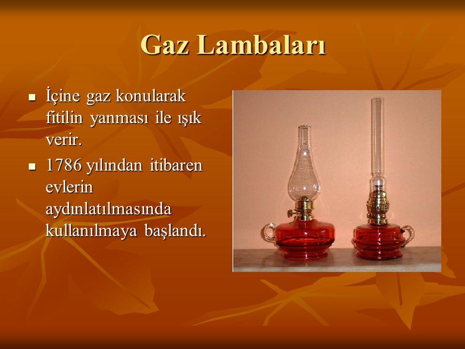 Gaz Lambaları İçine gaz konularak fitilin yanması ile ışık verir.