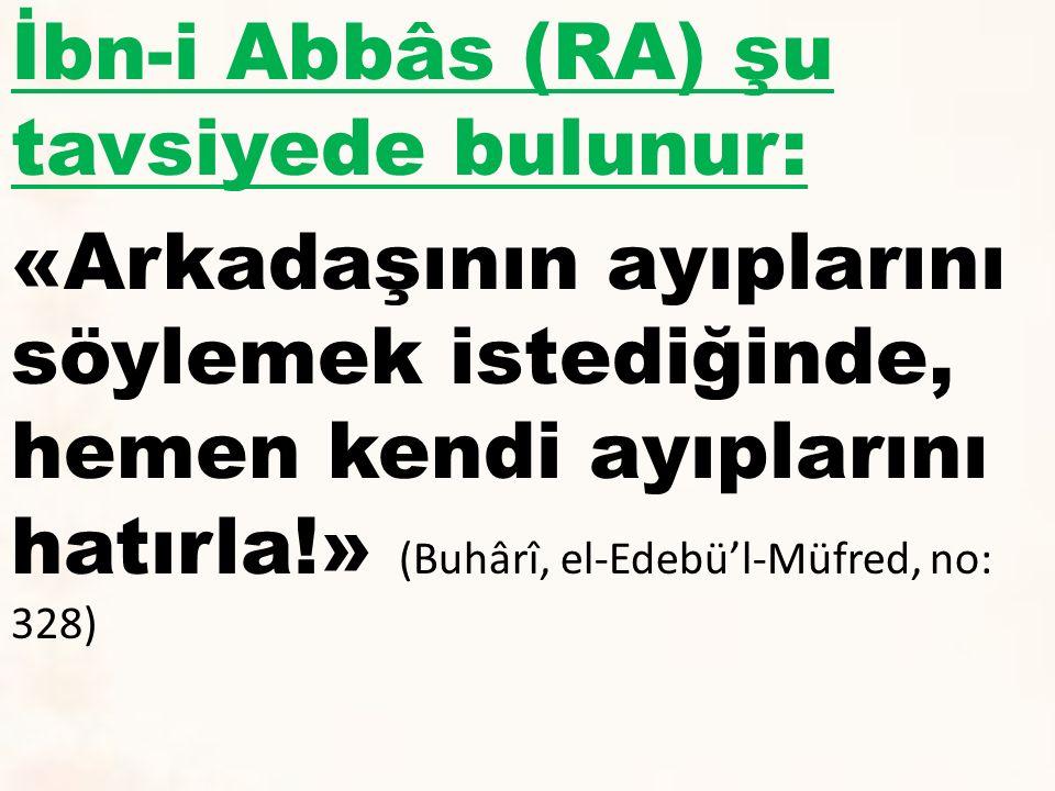 İbn-i Abbâs (RA) şu tavsiyede bulunur:
