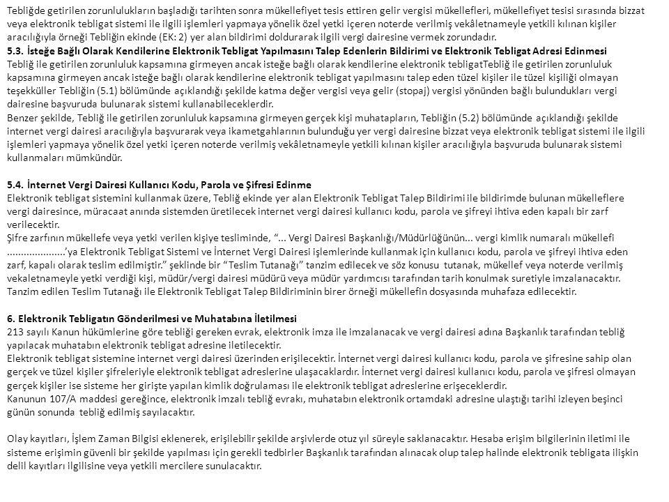 Tebliğde getirilen zorunlulukların başladığı tarihten sonra mükellefiyet tesis ettiren gelir vergisi mükellefleri, mükellefiyet tesisi sırasında bizzat veya elektronik tebligat sistemi ile ilgili işlemleri yapmaya yönelik özel yetki içeren noterde verilmiş vekâletnameyle yetkili kılınan kişiler aracılığıyla örneği Tebliğin ekinde (EK: 2) yer alan bildirimi doldurarak ilgili vergi dairesine vermek zorundadır.