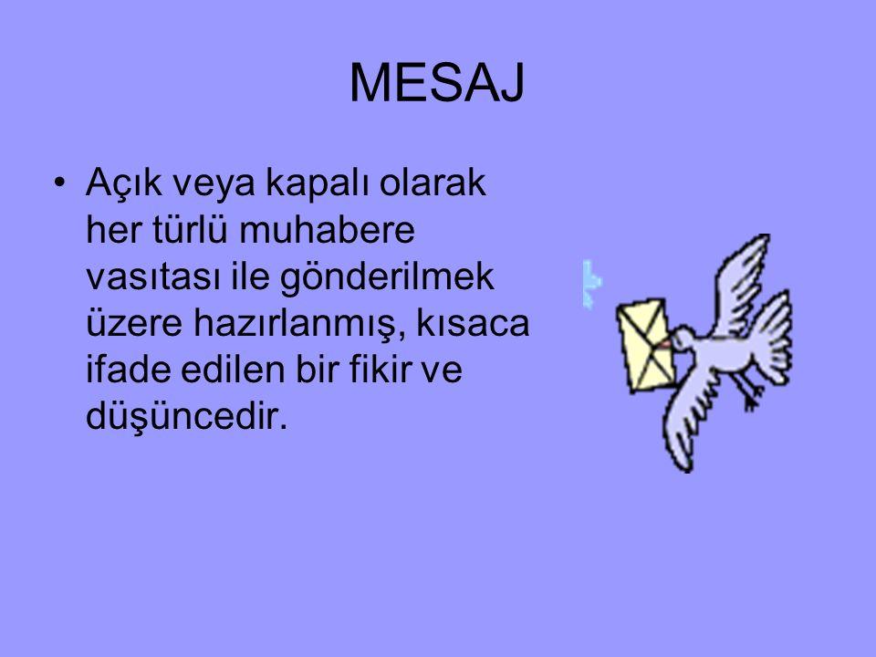 MESAJ Açık veya kapalı olarak her türlü muhabere vasıtası ile gönderilmek üzere hazırlanmış, kısaca ifade edilen bir fikir ve düşüncedir.
