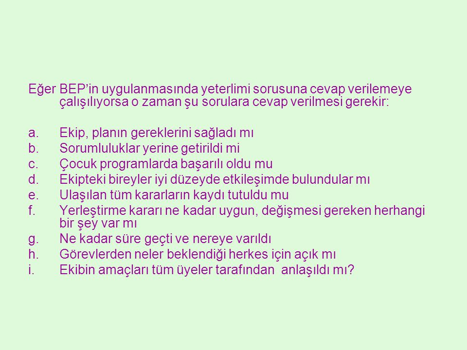 Eğer BEP'in uygulanmasında yeterlimi sorusuna cevap verilemeye çalışılıyorsa o zaman şu sorulara cevap verilmesi gerekir: