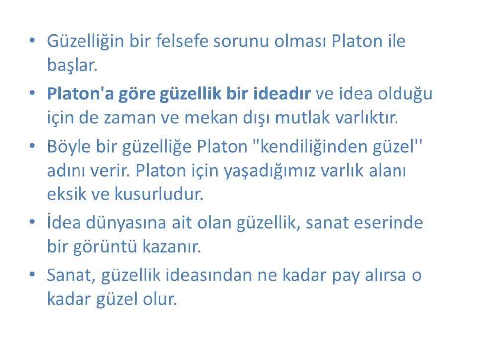 Güzelliğin bir felsefe sorunu olması Platon ile başlar.