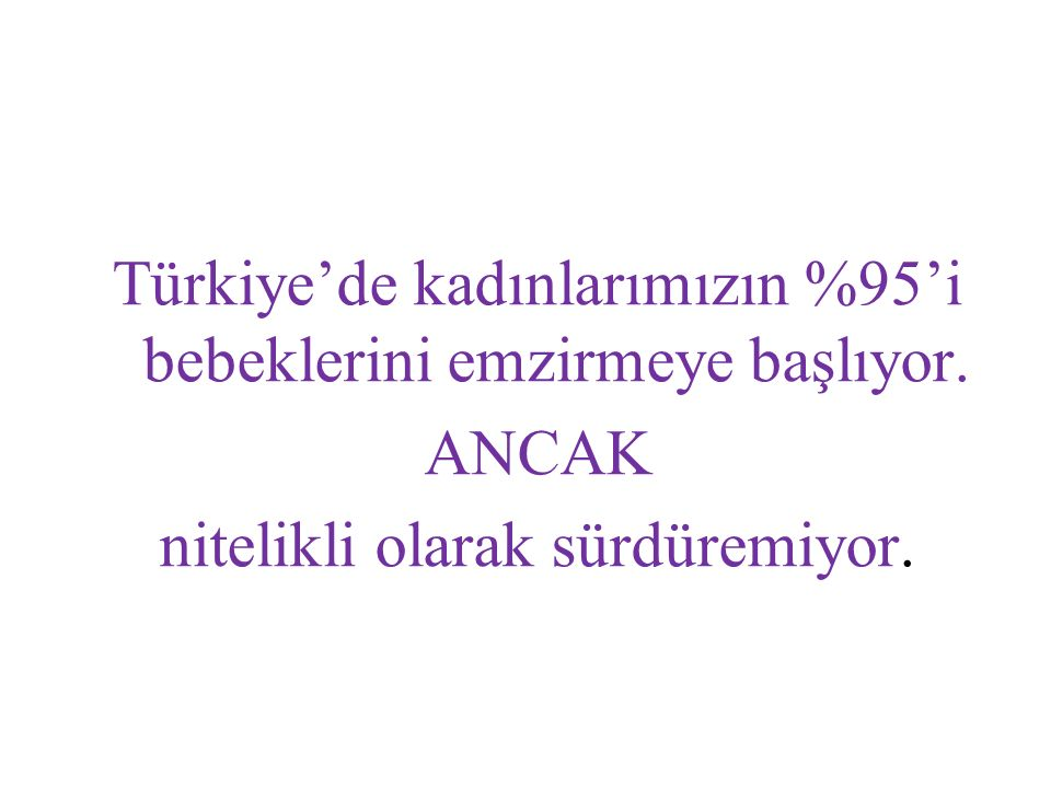 Türkiye'de kadınlarımızın %95'i bebeklerini emzirmeye başlıyor. ANCAK