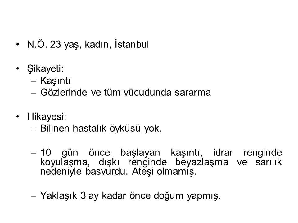 N.Ö. 23 yaş, kadın, İstanbul Şikayeti: Kaşıntı. Gözlerinde ve tüm vücudunda sararma. Hikayesi: Bilinen hastalık öyküsü yok.