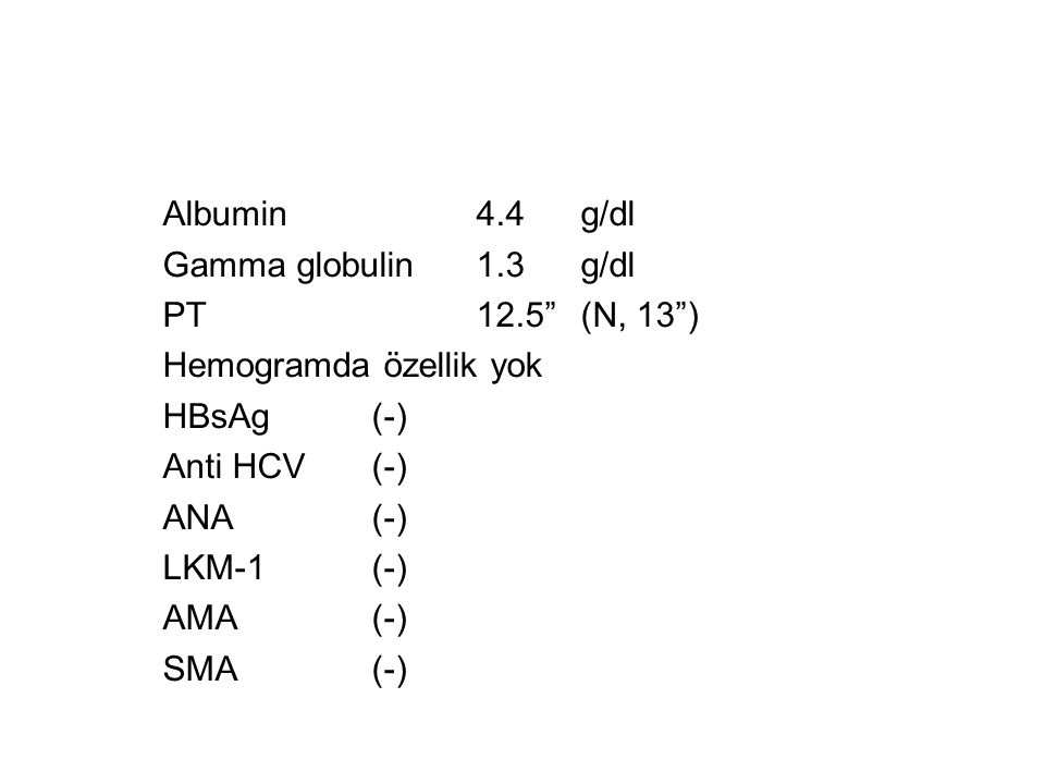 Albumin 4.4 g/dl Gamma globulin 1.3 g/dl. PT 12.5 (N, 13 ) Hemogramda özellik yok. HBsAg (-)