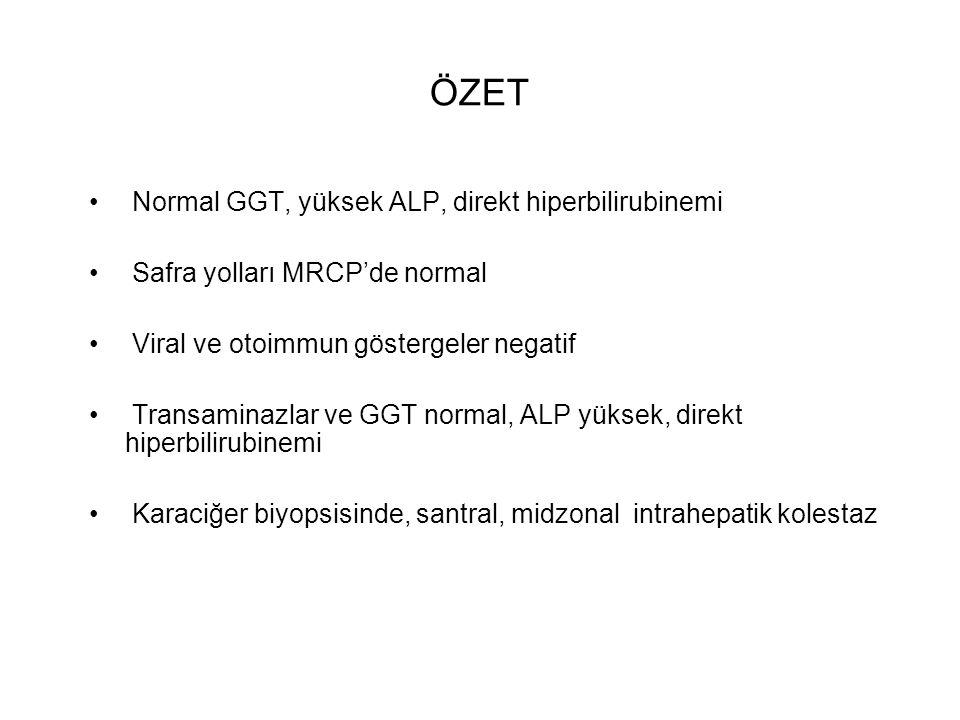 ÖZET Normal GGT, yüksek ALP, direkt hiperbilirubinemi