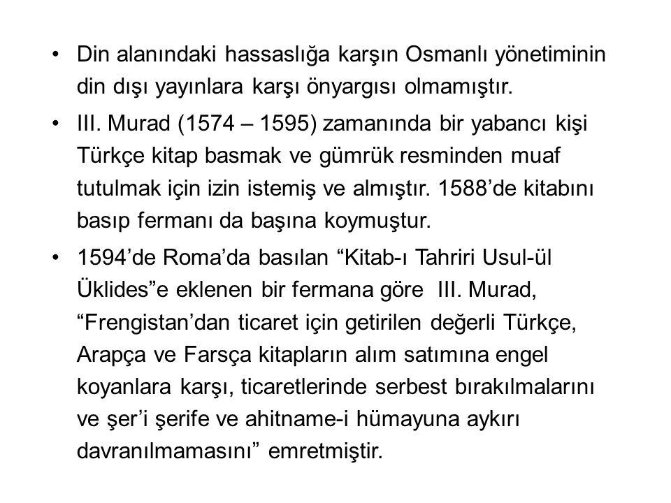 Din alanındaki hassaslığa karşın Osmanlı yönetiminin din dışı yayınlara karşı önyargısı olmamıştır.