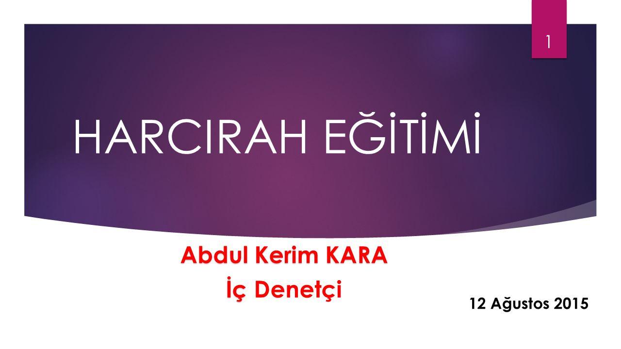 HARCIRAH EĞİTİMİ Abdul Kerim KARA İç Denetçi 12 Ağustos 2015