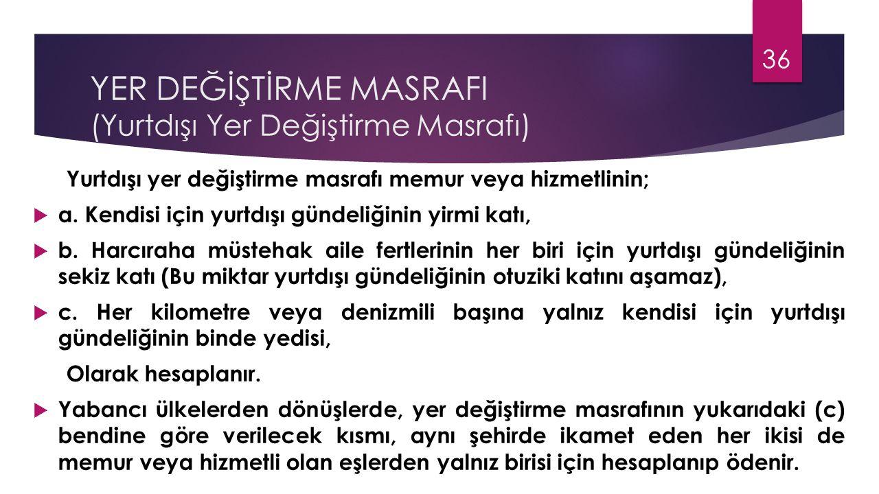 YER DEĞİŞTİRME MASRAFI (Yurtdışı Yer Değiştirme Masrafı)