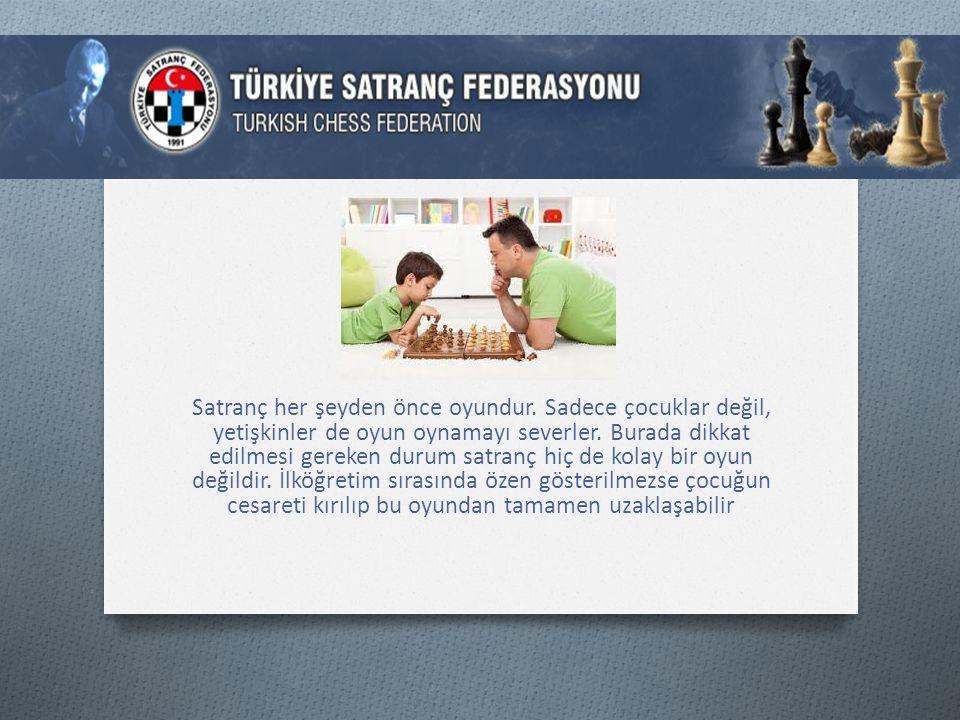 Satranç her şeyden önce oyundur