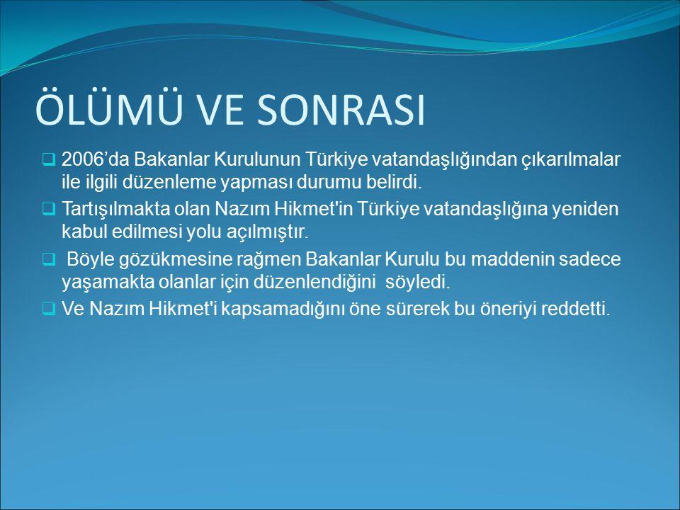 ÖLÜMÜ VE SONRASI 2006'da Bakanlar Kurulunun Türkiye vatandaşlığından çıkarılmalar ile ilgili düzenleme yapması durumu belirdi.