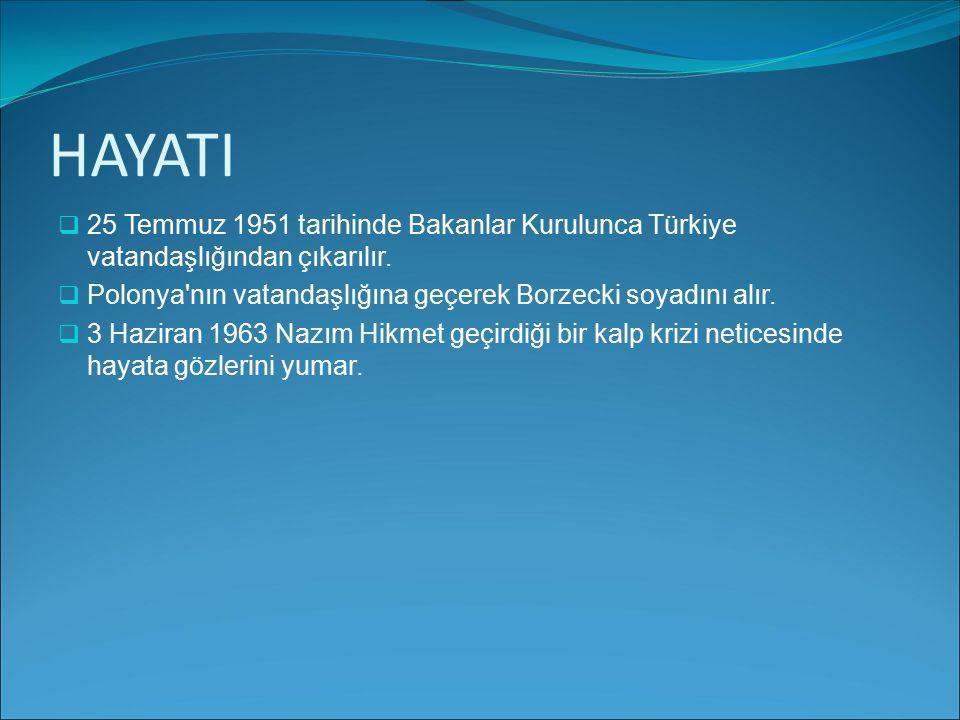 HAYATI 25 Temmuz 1951 tarihinde Bakanlar Kurulunca Türkiye vatandaşlığından çıkarılır. Polonya nın vatandaşlığına geçerek Borzecki soyadını alır.