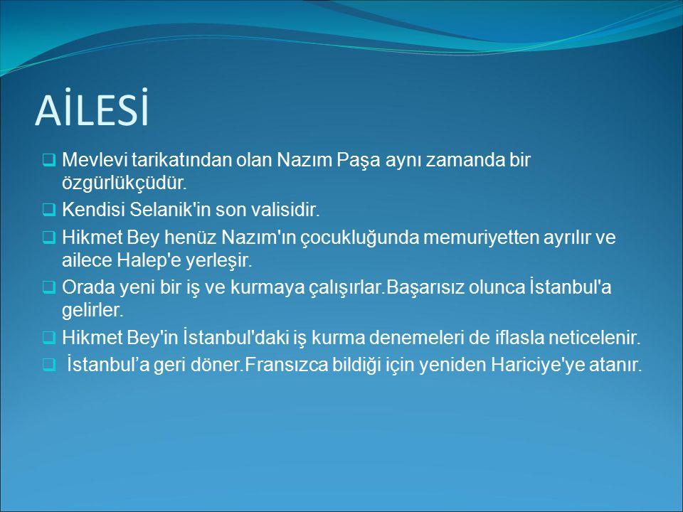 AİLESİ Mevlevi tarikatından olan Nazım Paşa aynı zamanda bir özgürlükçüdür. Kendisi Selanik in son valisidir.