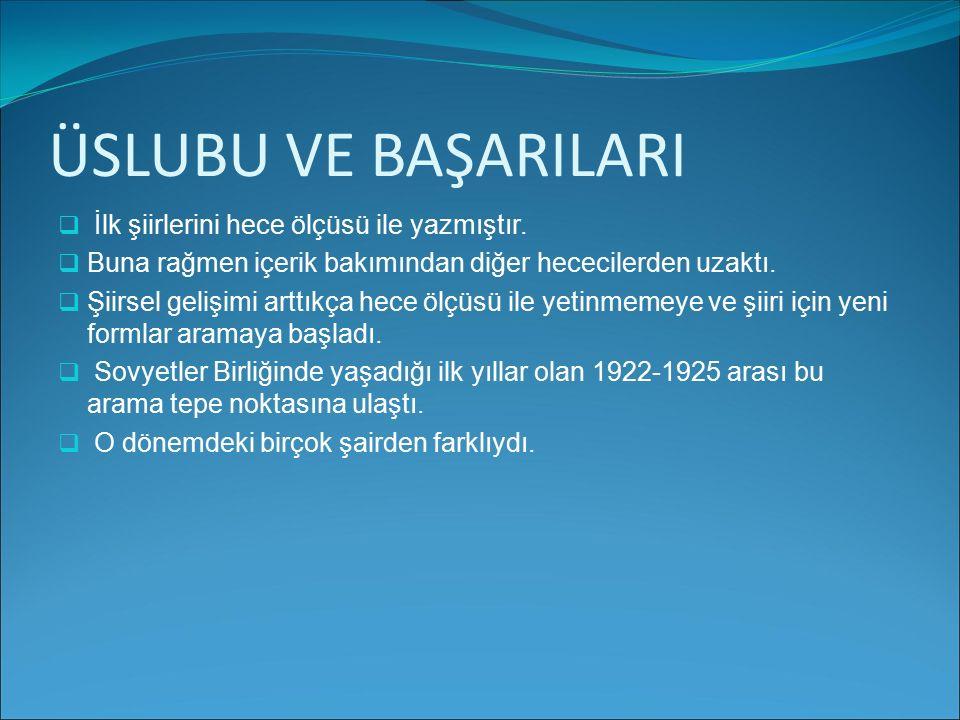 ÜSLUBU VE BAŞARILARI İlk şiirlerini hece ölçüsü ile yazmıştır.